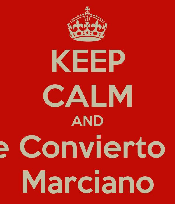 KEEP CALM AND Me Convierto en Marciano