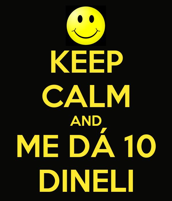 KEEP CALM AND ME DÁ 10 DINELI