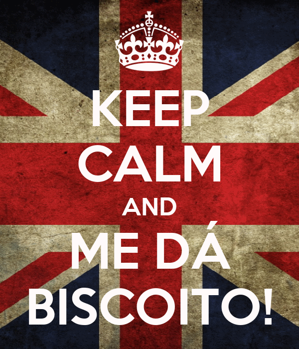 KEEP CALM AND ME DÁ BISCOITO!