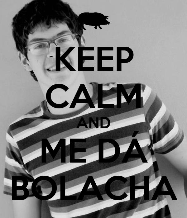 KEEP CALM AND ME DÁ BOLACHA