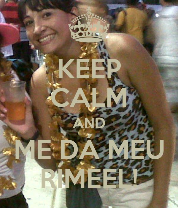 KEEP CALM AND ME DÁ MEU RÍMEEL!