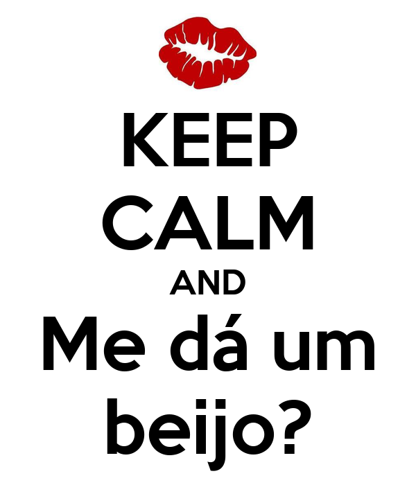 KEEP CALM AND Me dá um beijo?