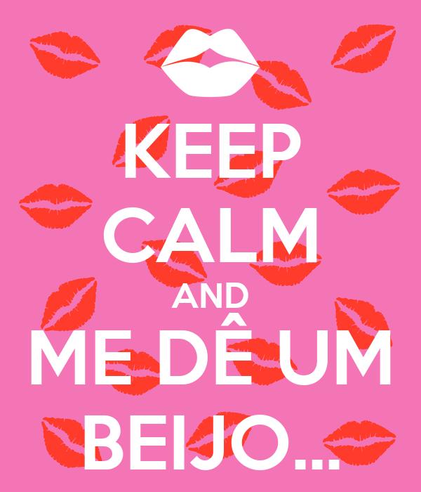 KEEP CALM AND ME DÊ UM BEIJO...