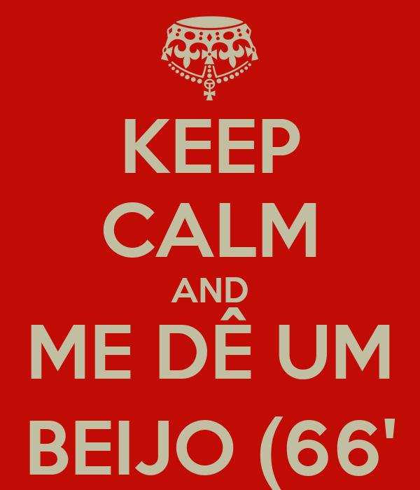 KEEP CALM AND ME DÊ UM BEIJO (66'