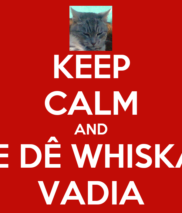 KEEP CALM AND ME DÊ WHISKAS VADIA