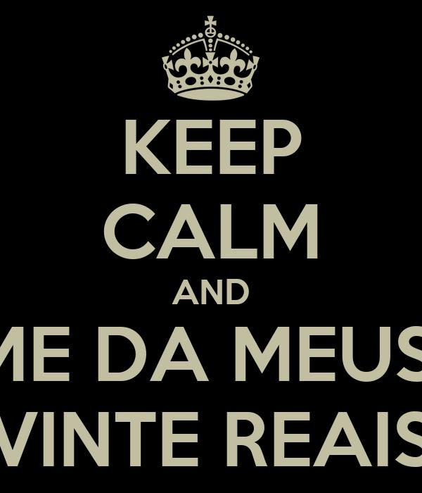 KEEP CALM AND ME DA MEUS  VINTE REAIS