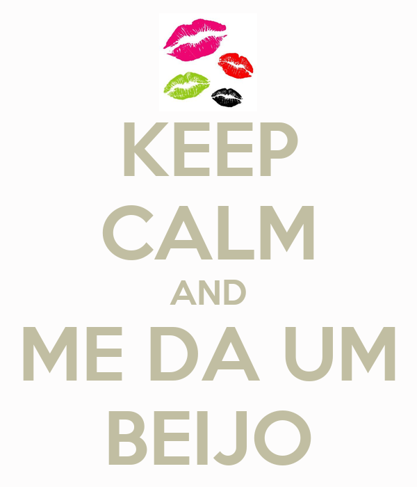 KEEP CALM AND ME DA UM BEIJO