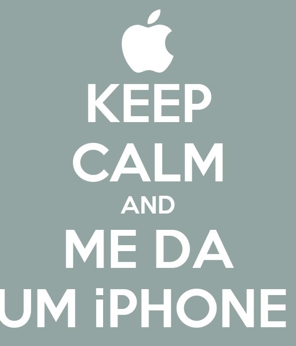 KEEP CALM AND ME DA UM iPHONE