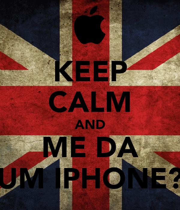 KEEP CALM AND ME DA UM IPHONE?