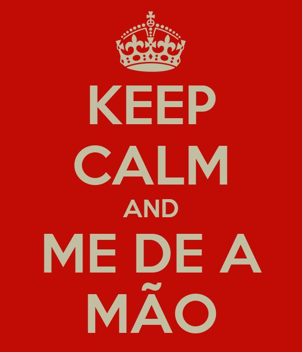 KEEP CALM AND ME DE A MÃO