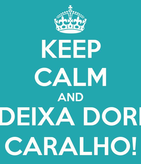 KEEP CALM AND ME DEIXA DORMIR, CARALHO!