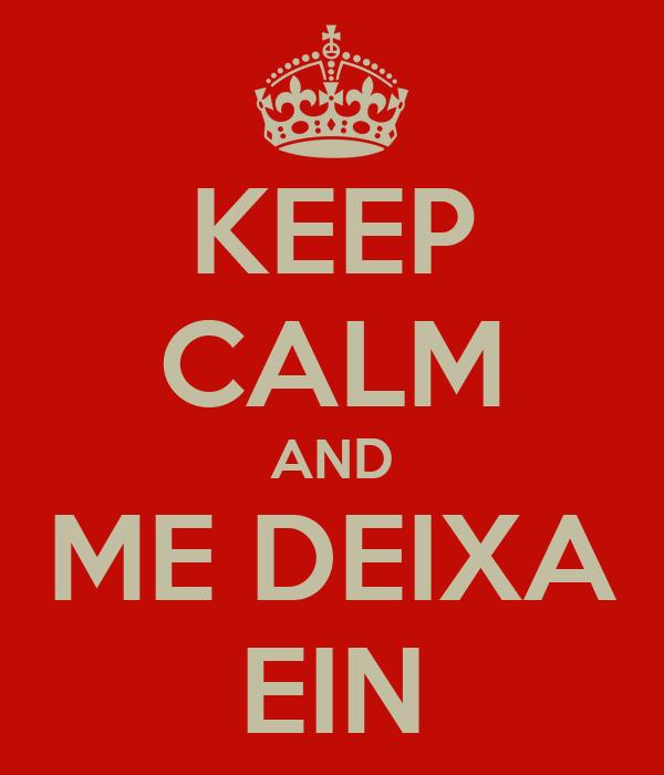 KEEP CALM AND ME DEIXA EIN