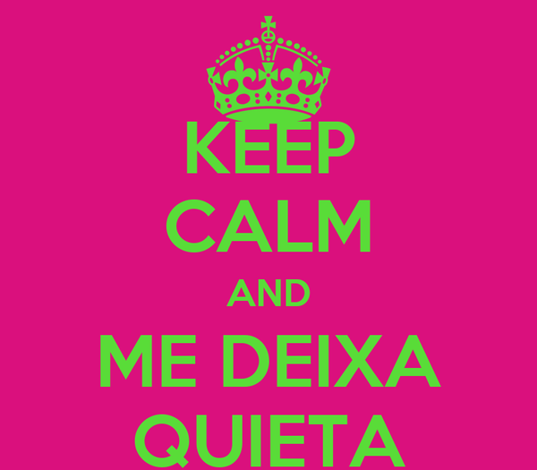 KEEP CALM AND ME DEIXA QUIETA