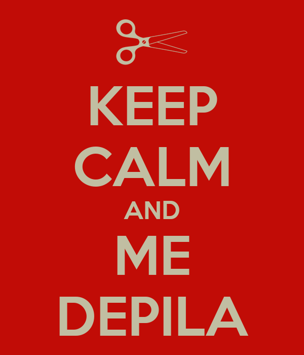 KEEP CALM AND ME DEPILA