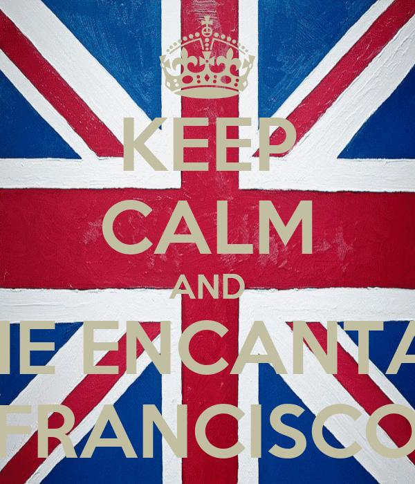 KEEP CALM AND ME ENCANTA  FRANCISCO