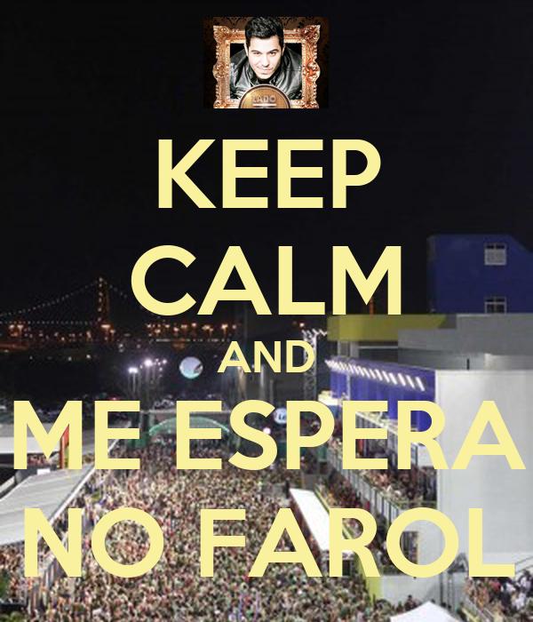 KEEP CALM AND ME ESPERA NO FAROL