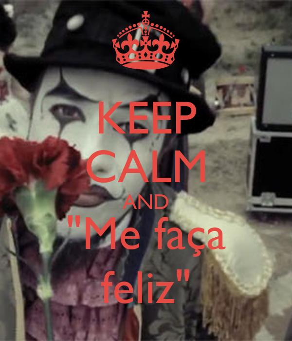"""KEEP CALM AND """"Me faça feliz"""""""