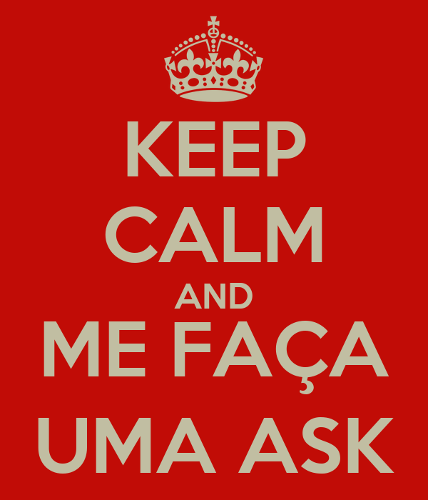 KEEP CALM AND ME FAÇA UMA ASK