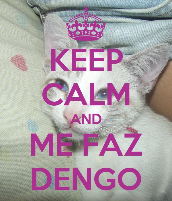 KEEP CALM AND ME FAZ DENGO