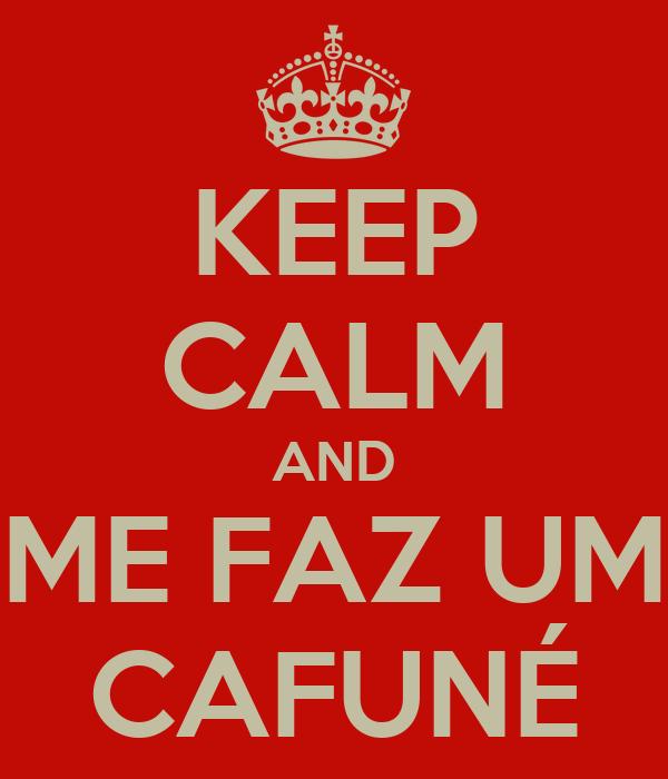 KEEP CALM AND ME FAZ UM CAFUNÉ