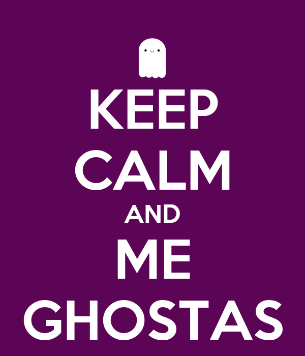 KEEP CALM AND ME GHOSTAS