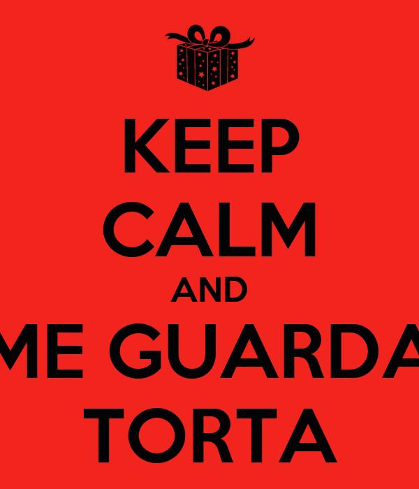 KEEP CALM AND ME GUARDA TORTA