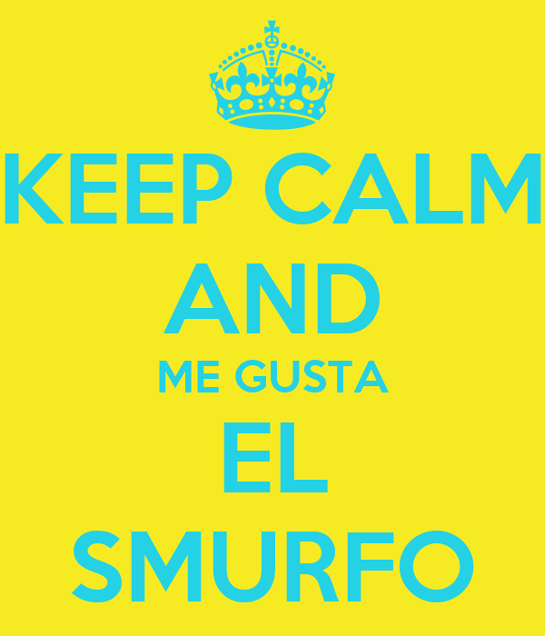 KEEP CALM AND ME GUSTA EL SMURFO
