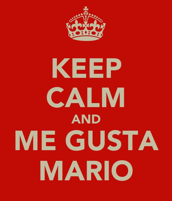 KEEP CALM AND ME GUSTA MARIO