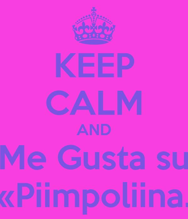 KEEP CALM AND Me Gusta su «Piimpoliina.