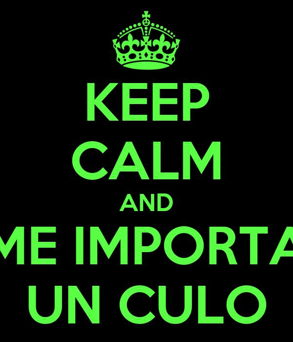 KEEP CALM AND ME IMPORTA UN CULO