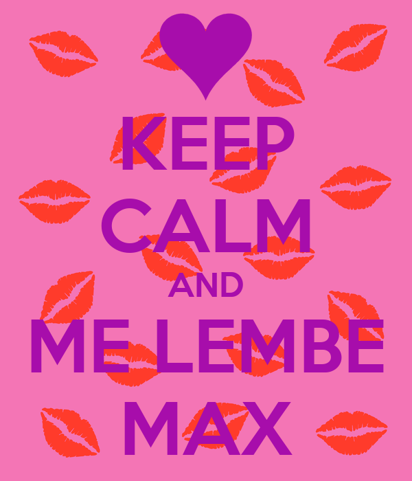 KEEP CALM AND ME LEMBE MAX