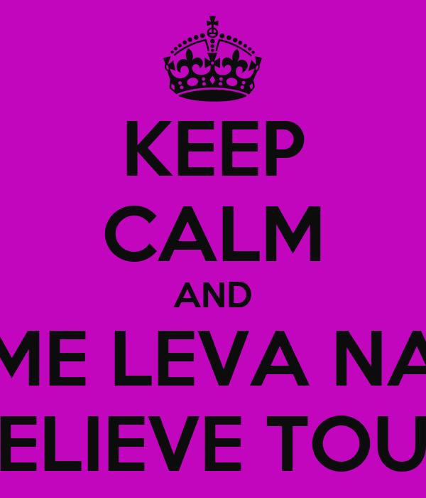 KEEP CALM AND ME LEVA NA BELIEVE TOUR