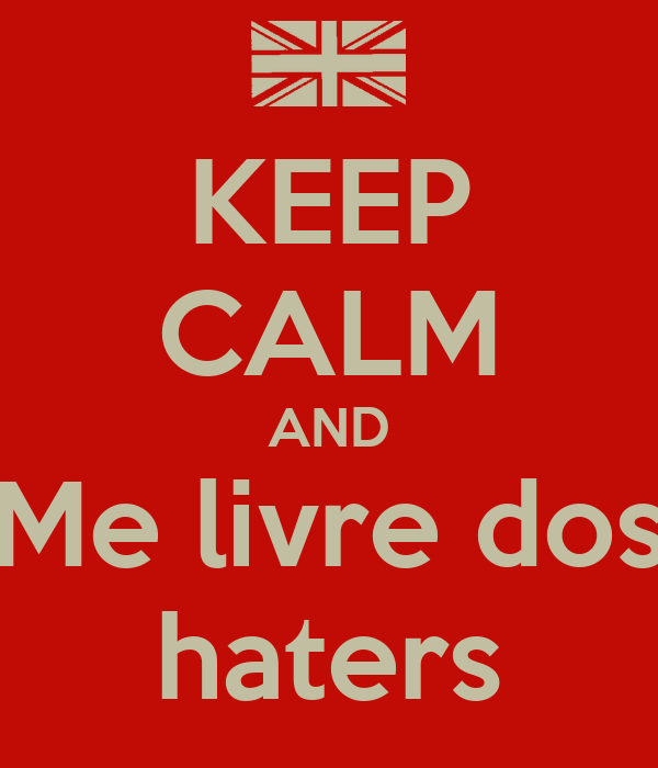 KEEP CALM AND Me livre dos haters