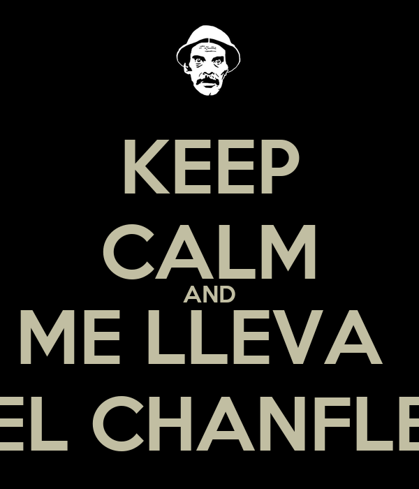KEEP CALM AND ME LLEVA  EL CHANFLE