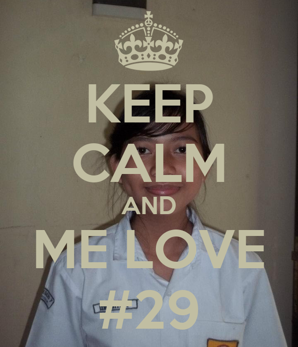 KEEP CALM AND ME LOVE #29
