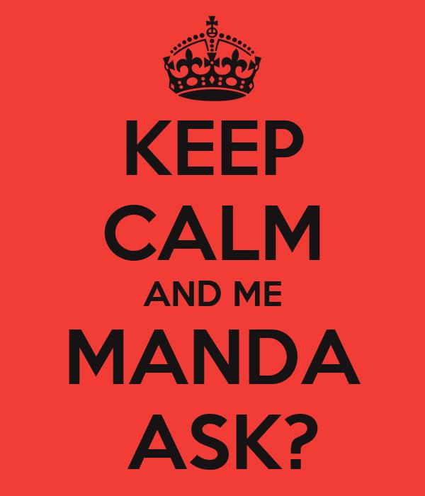 KEEP CALM AND ME MANDA  ASK?