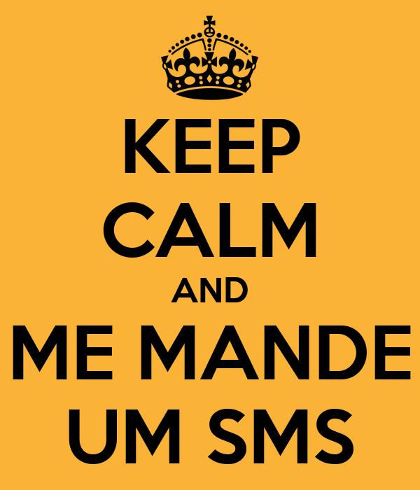 KEEP CALM AND ME MANDE UM SMS