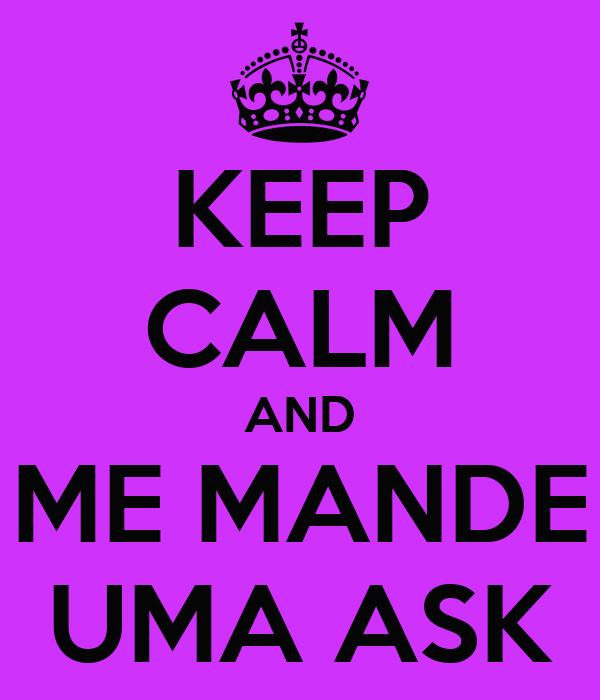 KEEP CALM AND ME MANDE UMA ASK