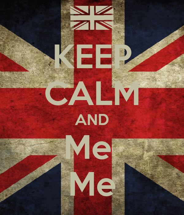 KEEP CALM AND Me  Me