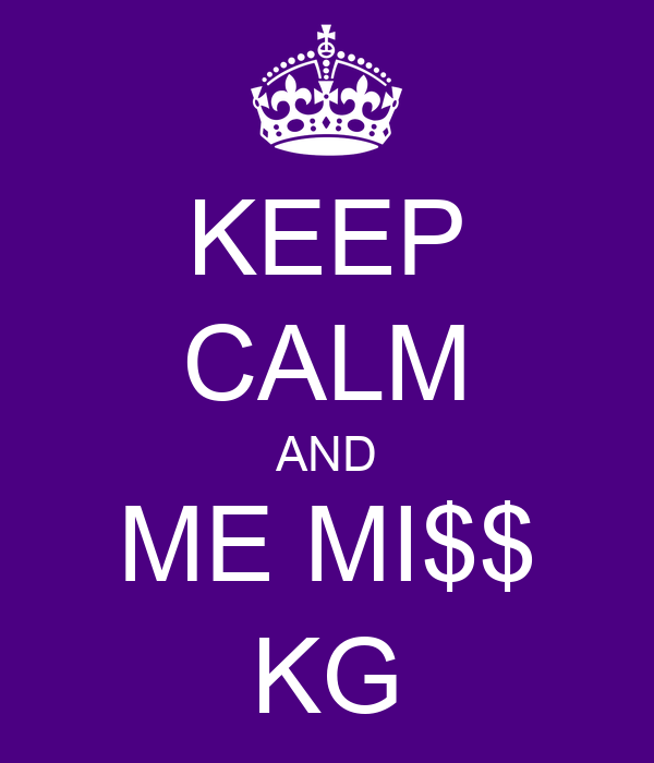 KEEP CALM AND ME MI$$ KG