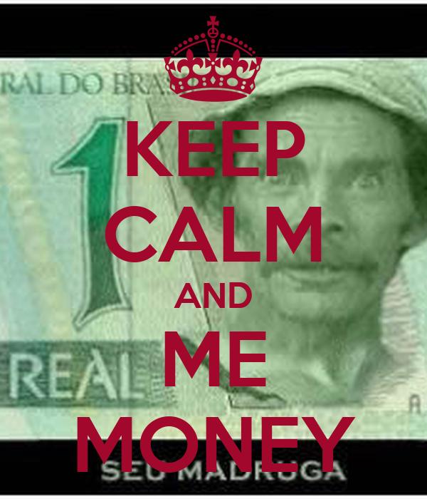 KEEP CALM AND ME MONEY