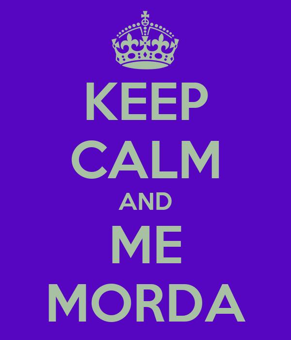 KEEP CALM AND ME MORDA