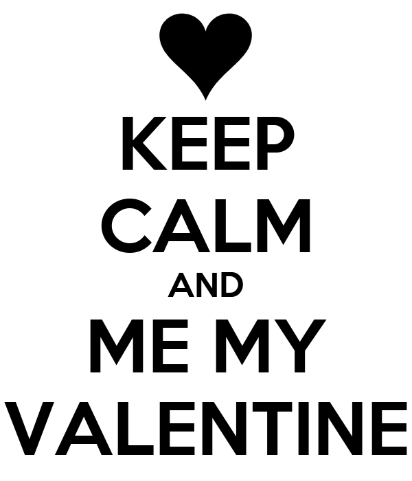 KEEP CALM AND ME MY VALENTINE