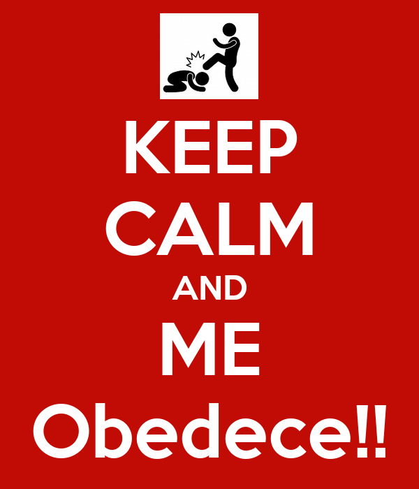 KEEP CALM AND ME Obedece!!