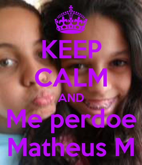 KEEP CALM AND Me perdoe Matheus M