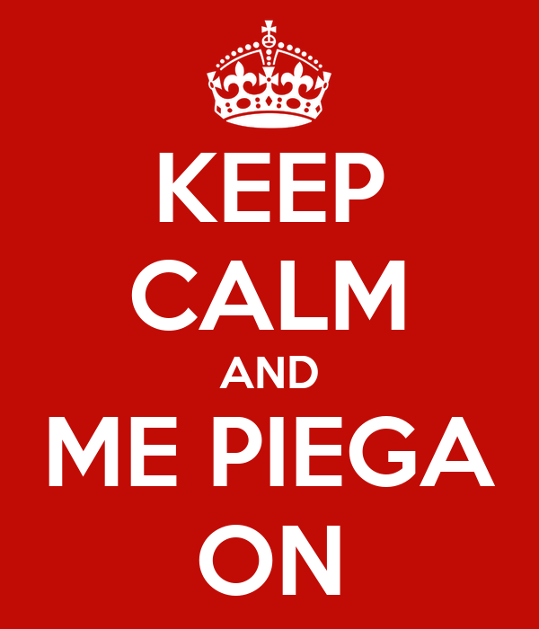 KEEP CALM AND ME PIEGA ON