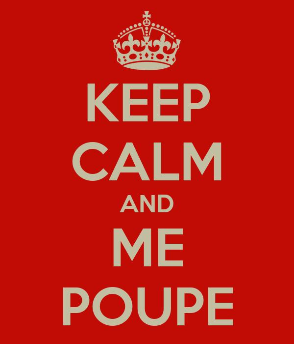 KEEP CALM AND ME POUPE