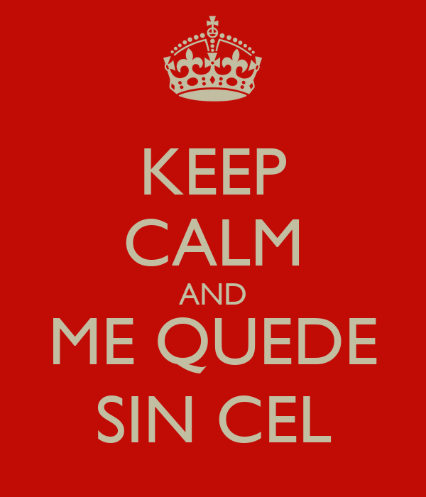 KEEP CALM AND ME QUEDE SIN CEL