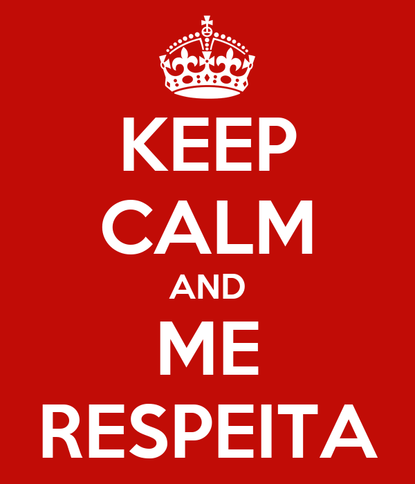 KEEP CALM AND ME RESPEITA