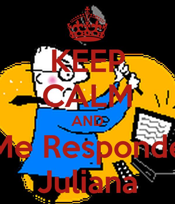 KEEP CALM AND Me Responde Juliana